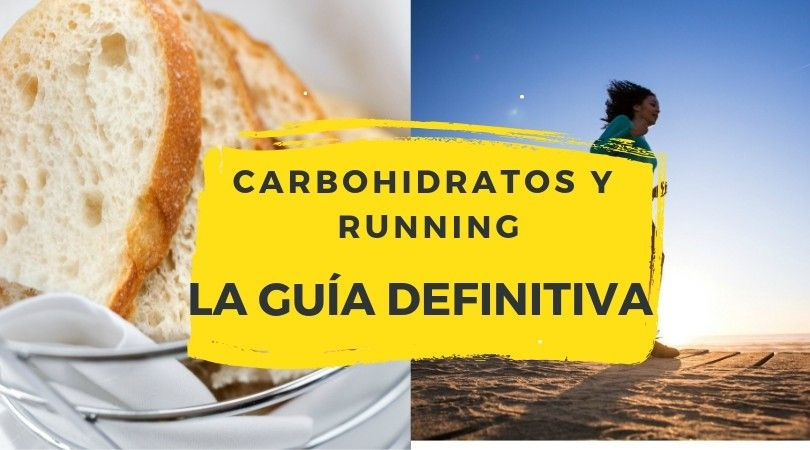 CARBOHIDRATOS Y RUNNERS La Guia definitiva